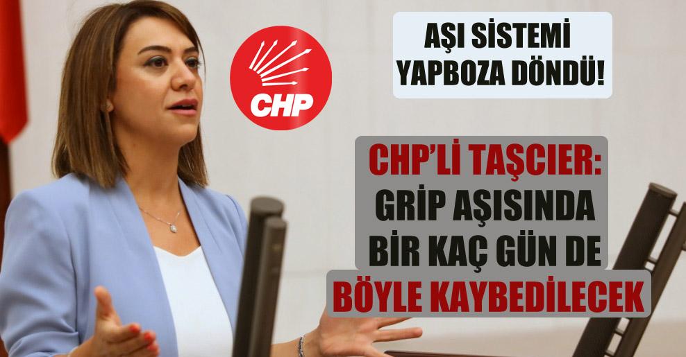CHP'li Taşcıer: Grip aşısında bir kaç gün de böyle kaybedilecek!