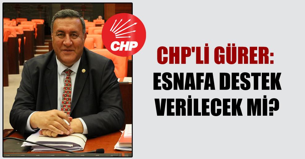 CHP'li Gürer: Esnafa destek verilecek mi?