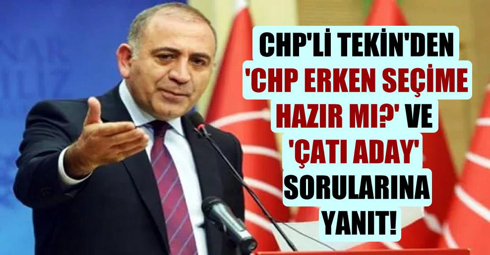 CHP'li Tekin'den 'CHP erken seçime hazır mı?' ve 'Çatı aday' sorularına yanıt!
