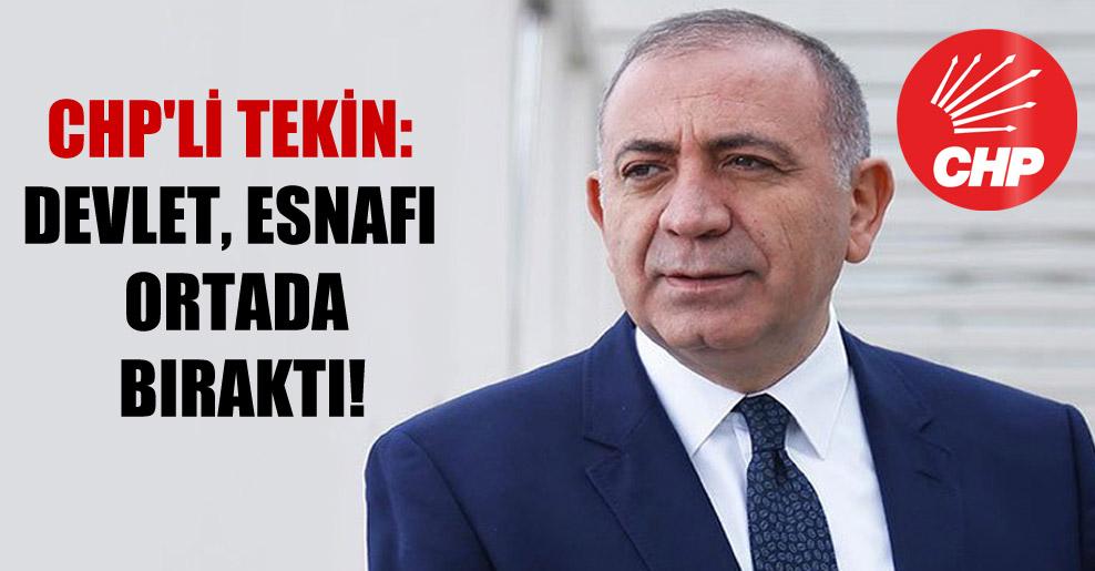 CHP'li Tekin: Devlet esnafı ortada bıraktı!