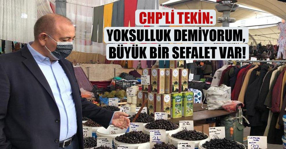 CHP'li Tekin: Yoksulluk demiyorum, büyük bir sefalet var!