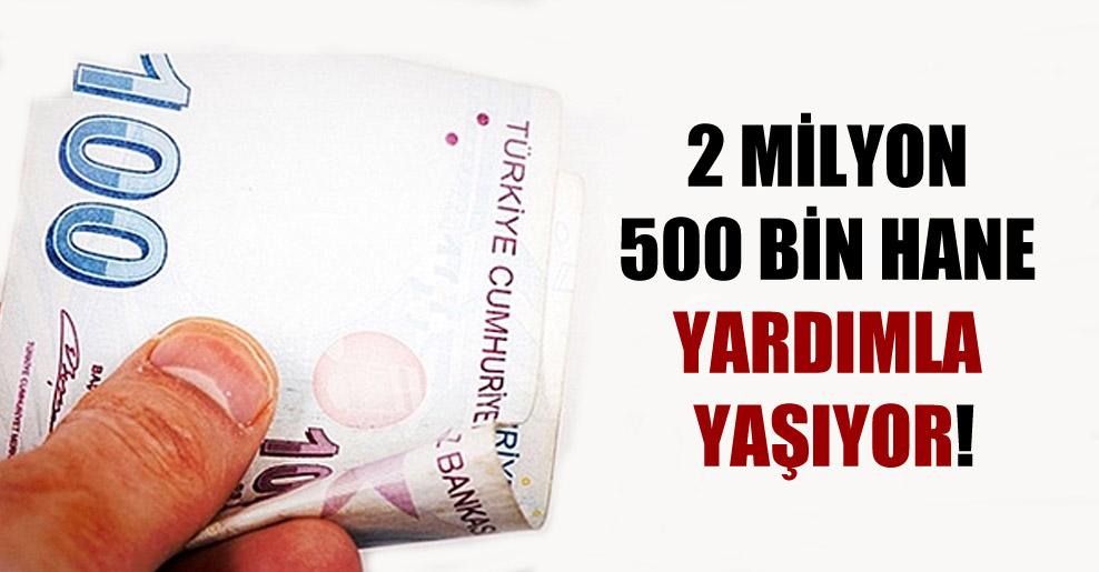 2 milyon 500 bin hane yardımla yaşıyor!