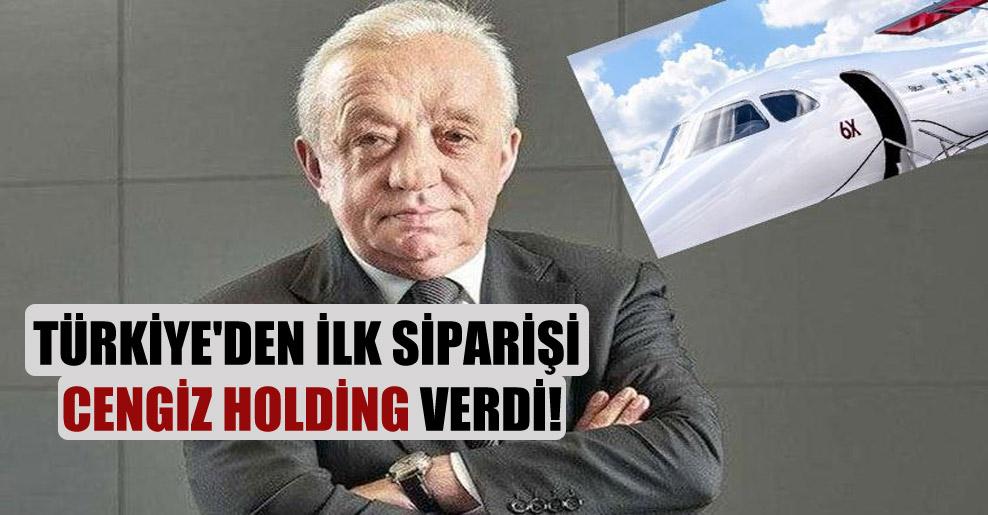 Türkiye'den ilk siparişi Cengiz Holding verdi!