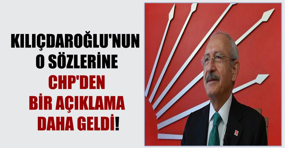 Kılıçdaroğlu'nun o sözlerine CHP'den bir açıklama daha geldi!