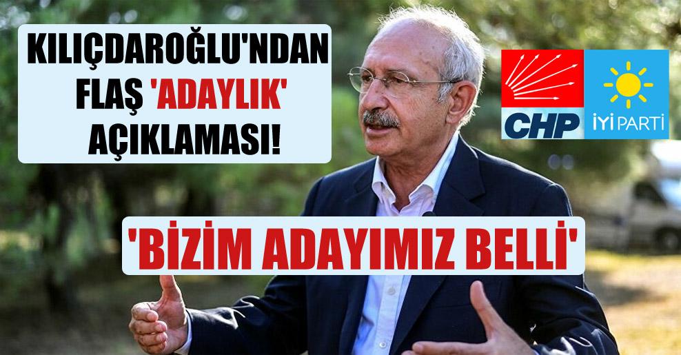 Kılıçdaroğlu'ndan flaş 'adaylık' açıklaması! 'Bizim adayımız belli'