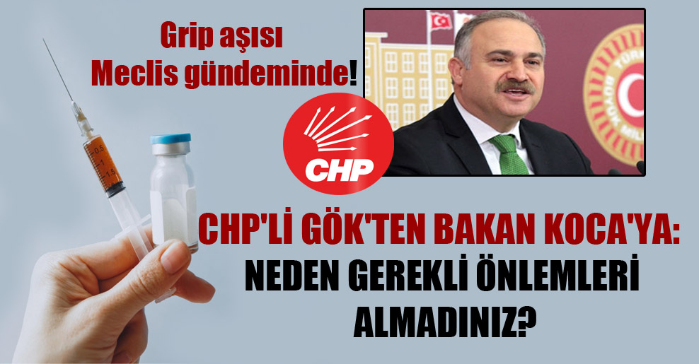 Grip aşısı Meclis gündeminde! CHP'li Gök'ten Bakan Koca'ya: Neden gerekli önlemleri almadınız?