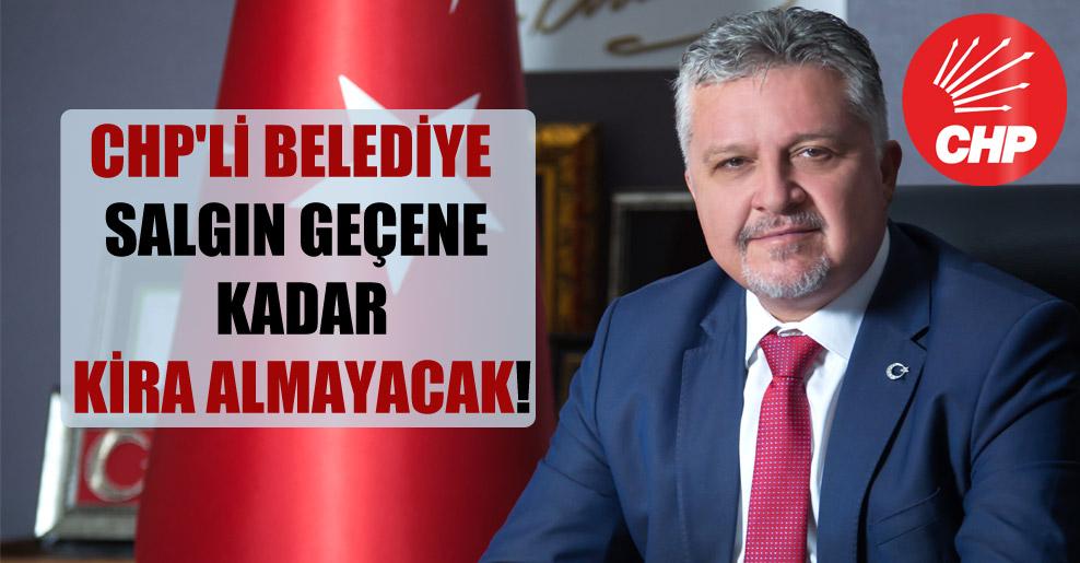 CHP'li belediye salgın geçene kadar kira almayacak!