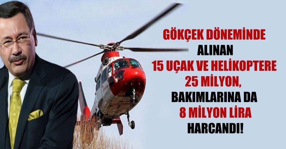 Gökçek döneminde alınan 15 uçak ve helikoptere 25 milyon, bakımlarına da 8 milyon lira harcandı!