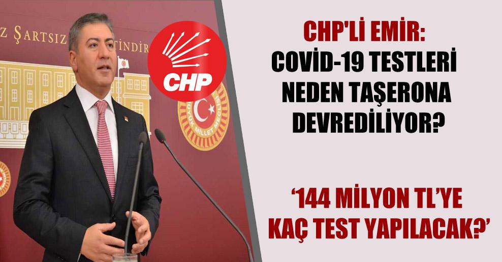 CHP'li Emir: Covid-19 testleri neden taşerona devrediliyor?