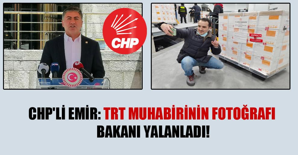 CHP'li Emir: TRT muhabirinin fotoğrafı bakanı yalanladı!