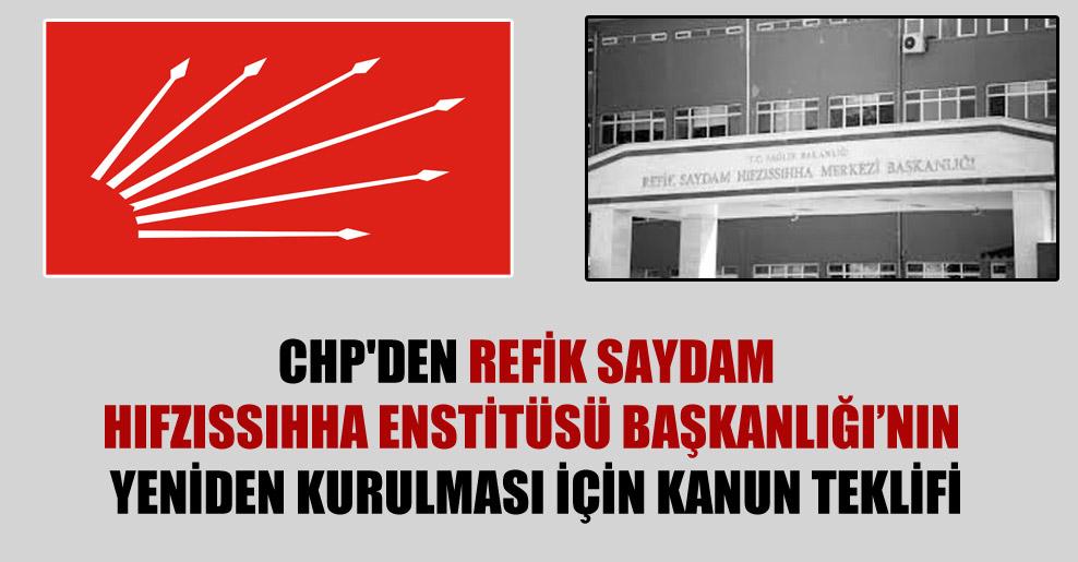 CHP'den Refik Saydam Hıfzıssıhha Enstitüsü Başkanlığının yeniden kurulması için kanun teklifi