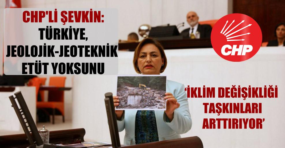 CHP'li Şevkin: Türkiye, jeolojik-jeoteknik etüt yoksunu