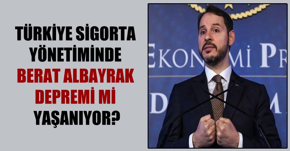 Türkiye Sigorta yönetiminde Berat Albayrak depremi mi yaşanıyor?