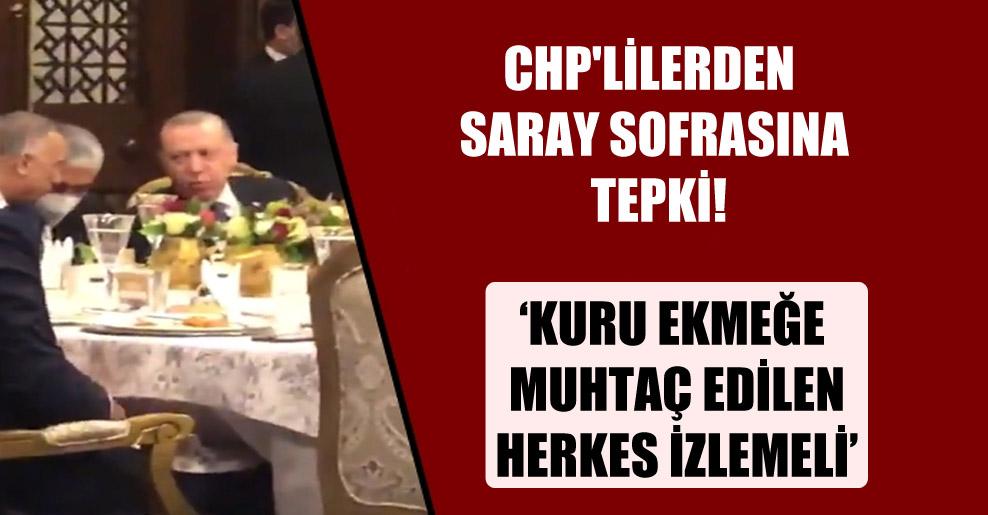 CHP'lilerden saray sofrasına tepki!