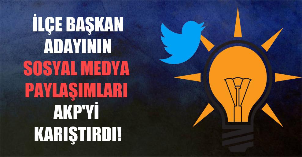 İlçe başkan adayının sosyal medya paylaşımları AKP'yi karıştırdı!