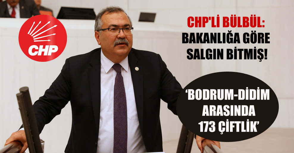 CHP'li Bülbül: Bakanlığa göre salgın bitmiş!