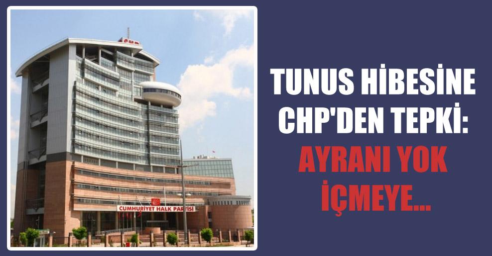 Tunus hibesine CHP'den tepki: Ayranı yok içmeye…