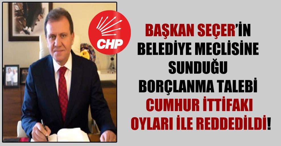 Başkan Seçer'in belediye meclisine sunduğu borçlanma talebi Cumhur İttifakı oyları ile reddedildi!