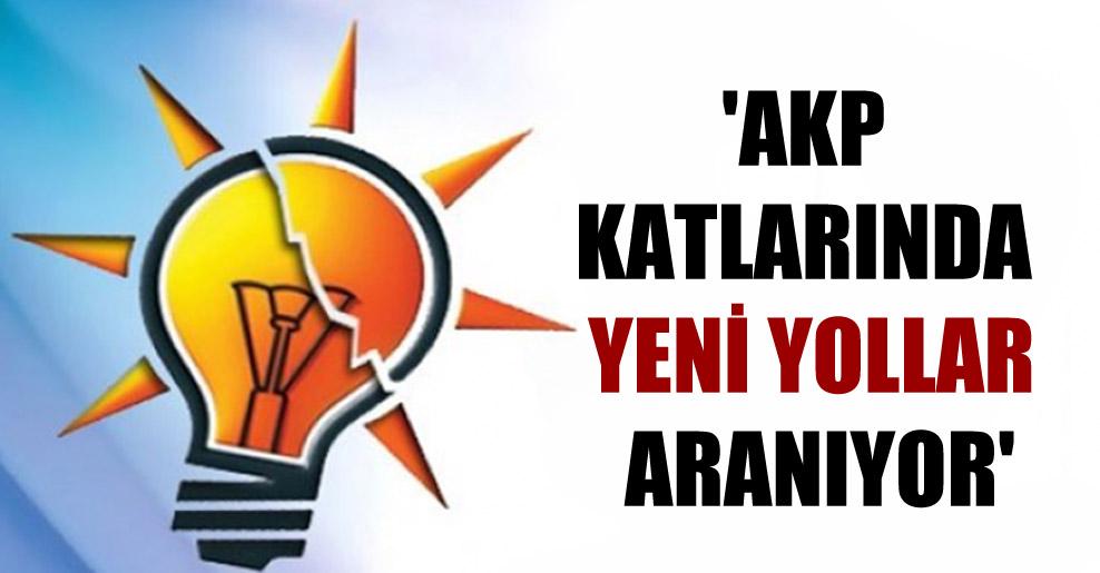 'AKP katlarında yeni yollar aranıyor'