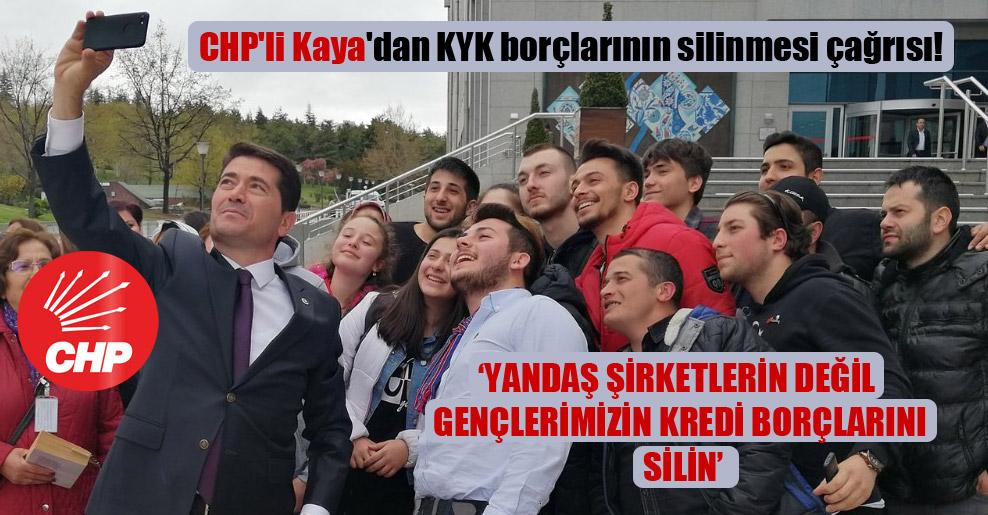CHP'li Kaya'dan KYK borçlarının silinmesi çağrısı! 'Yandaş şirketlerin değil gençlerimizin kredi borçlarını silin'
