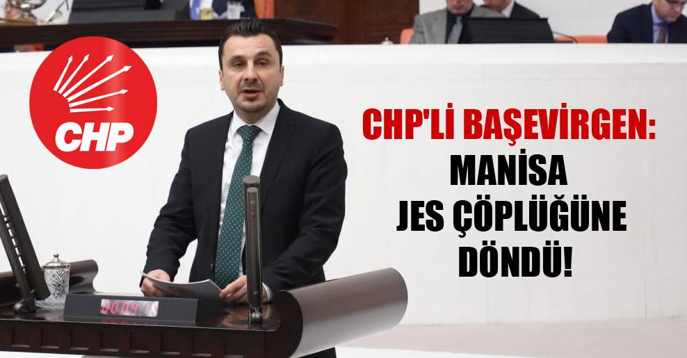 CHP'li Başevirgen: Manisa JES çöplüğüne döndü!