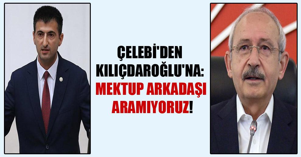 Çelebi'den Kılıçdaroğlu'na: Mektup arkadaşı aramıyoruz!