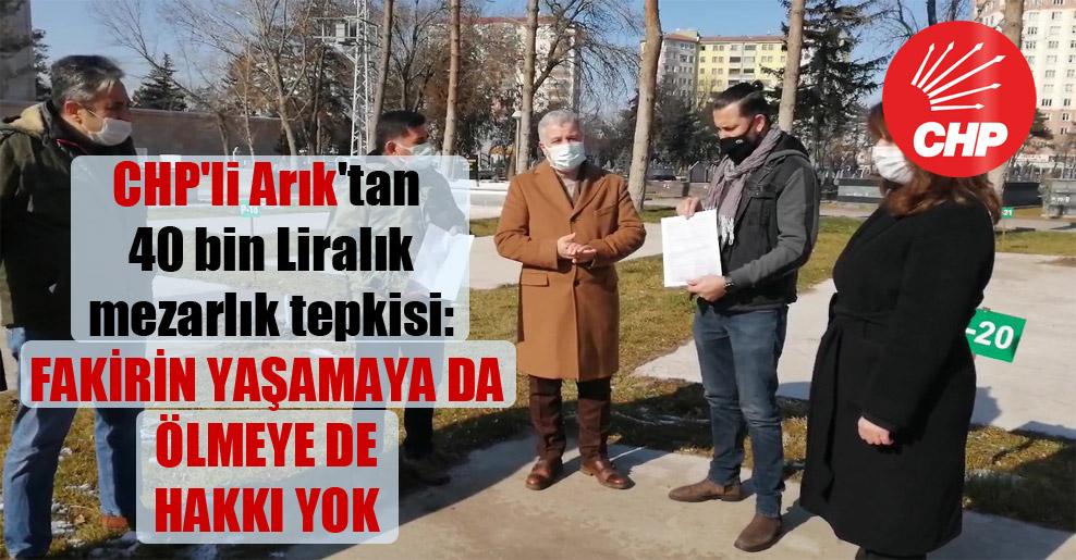 CHP'li Arık'tan 40 bin Liralık mezarlık tepkisi: Fakirin yaşama da ölmeye de hakkı yok