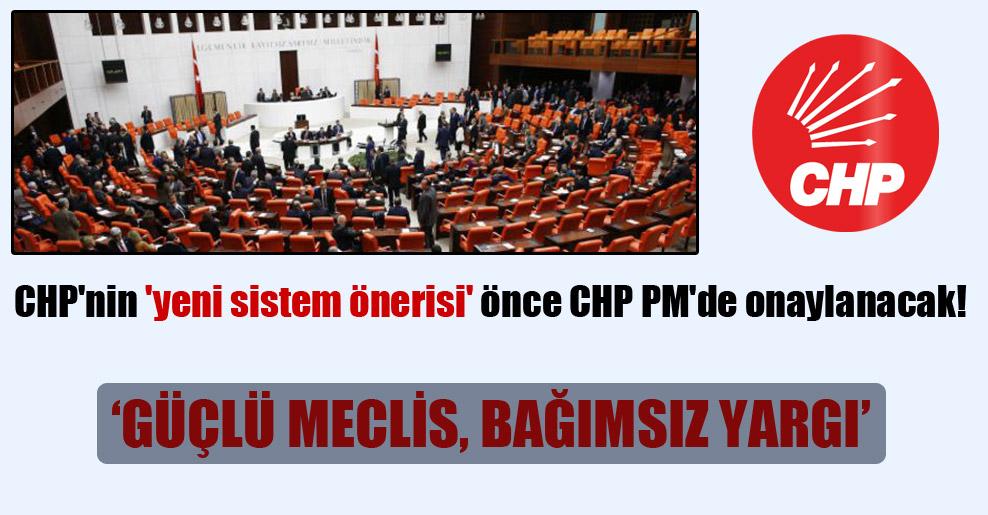 CHP'nin 'yeni sistem önerisi' önce CHP PM'de onaylanacak!
