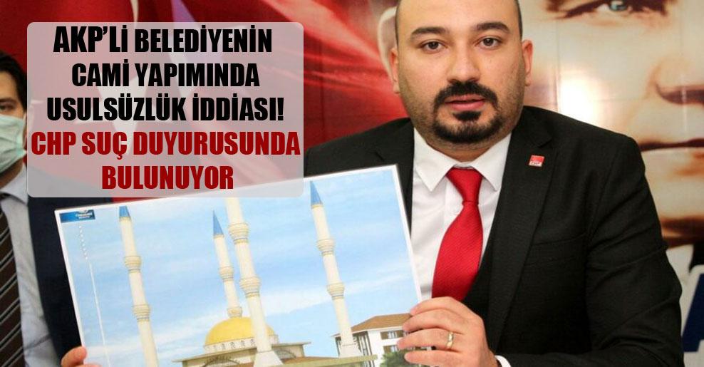 AKP'li belediyenin cami yapımında usulsüzlük iddiası! CHP suç duyurusunda bulunuyor