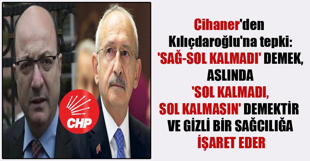 Cihaner'den Kılıçdaroğlu'na tepki: 'Sağ-sol kalmadı' demek, aslında 'sol kalmadı, sol kalmasın' demektir ve gizli bir sağcılığa işaret eder