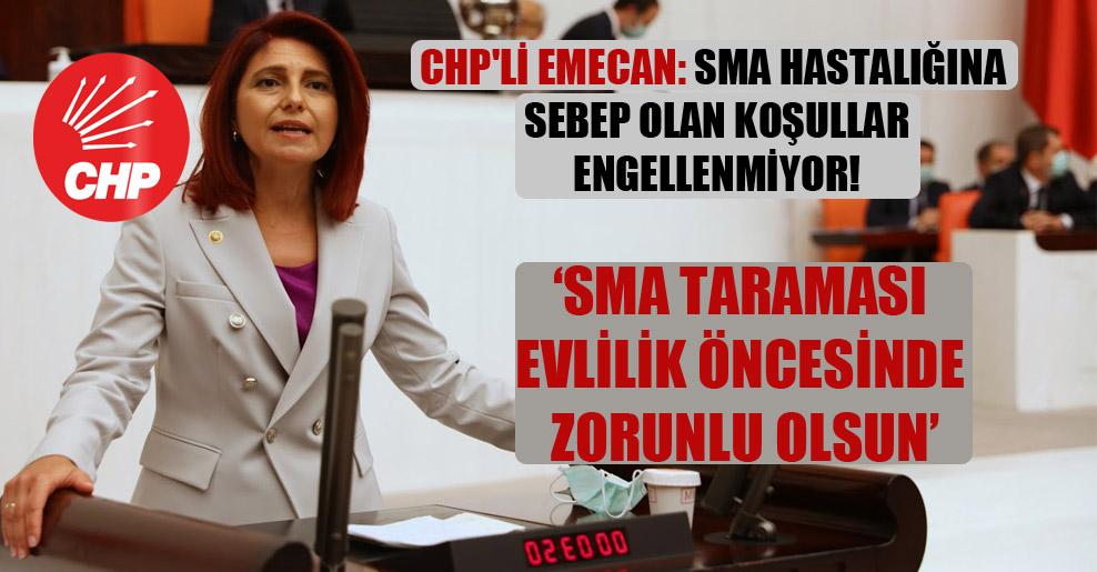 CHP'li Emecan: SMA hastalığına sebep olan koşullar engellenmiyor!