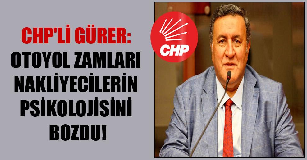 CHP'li Gürer: Otoyol zamları nakliyecilerin psikolojisini bozdu!