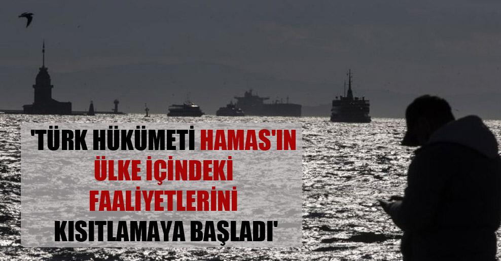 'Türk hükümeti Hamas'ın ülke içindeki faaliyetlerini kısıtlamaya başladı'