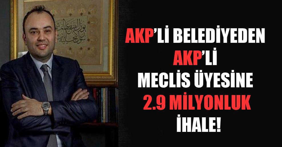 AKP'li belediyeden AKP'li meclis üyesine 2.9 milyonluk ihale!