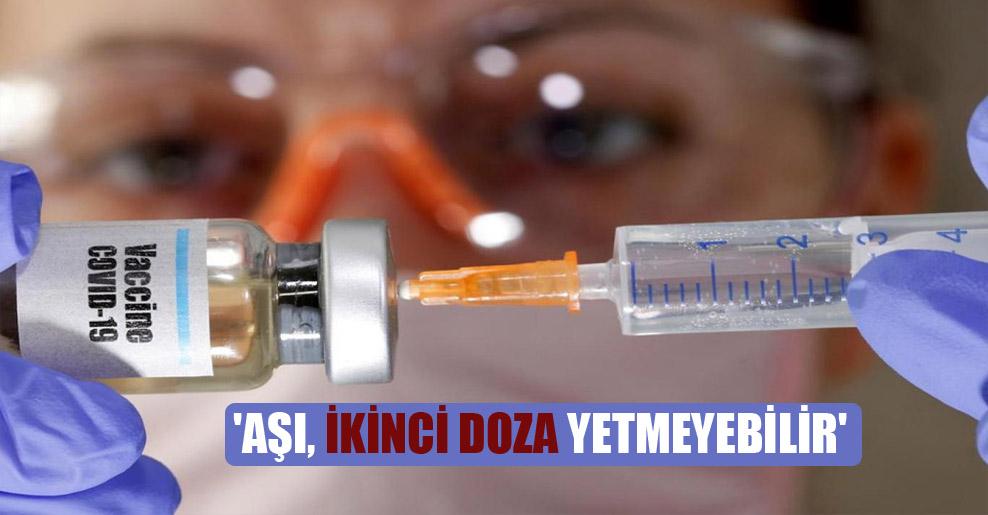 'Aşı, ikinci doza yetmeyebilir'