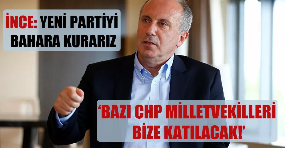 İnce: Yeni partiyi bahara kurarız, bazı CHP milletvekilleri bize katılacak!