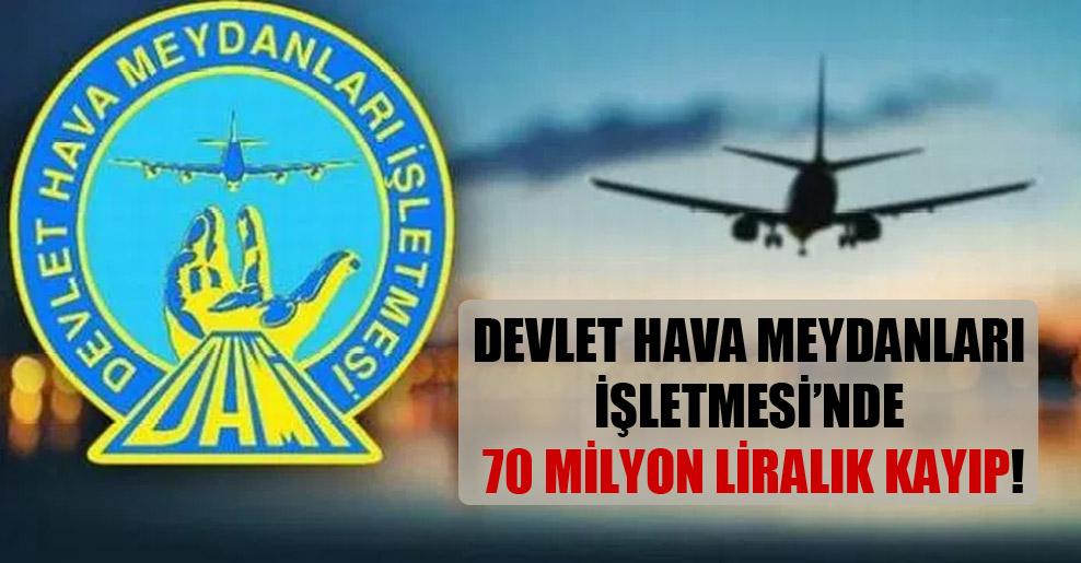 Devlet Hava Meydanları İşletmesi'nde 70 milyon liralık kayıp!