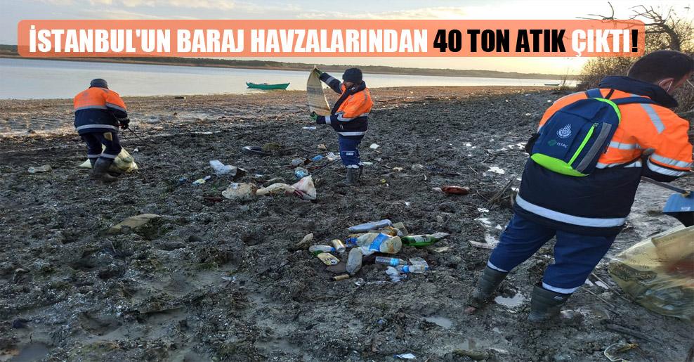 İstanbul'un baraj havzalarından 40 ton atık çıktı!