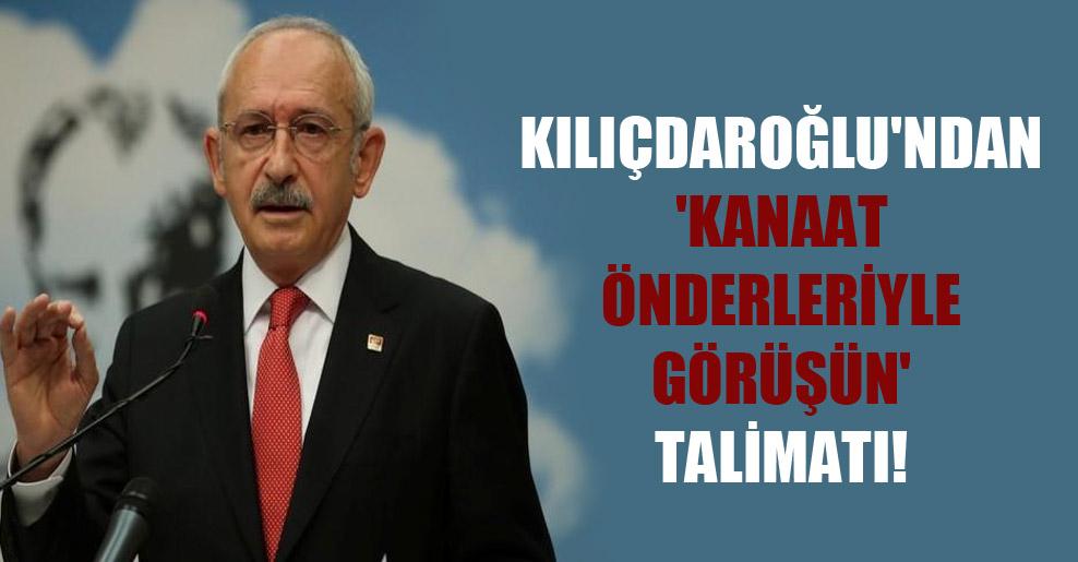 Kılıçdaroğlu'ndan 'kanaat önderleriyle görüşün' talimatı!