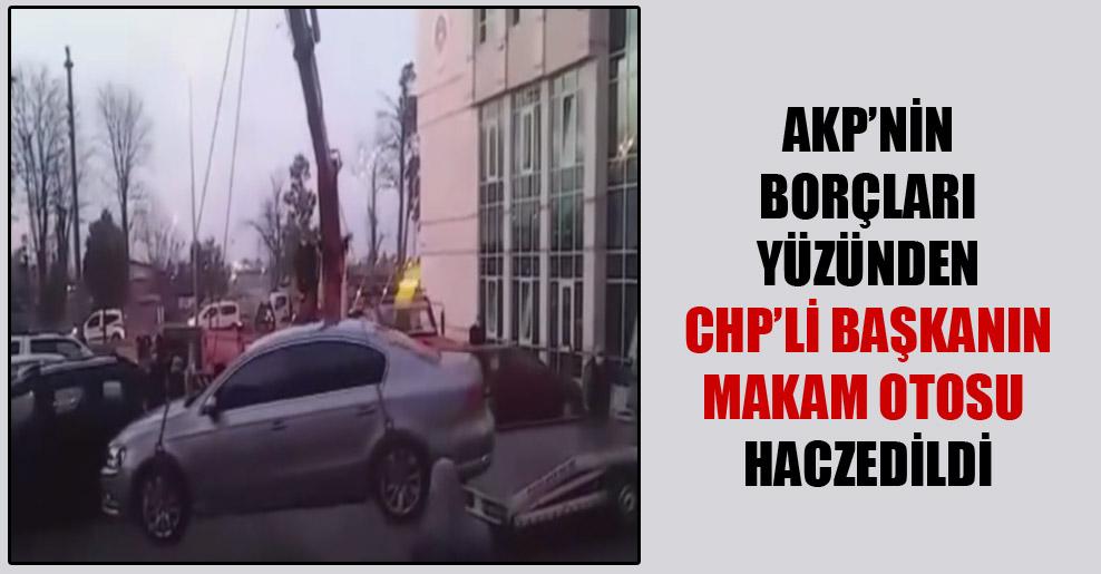 AKP'nin borçları yüzünden CHP'li Başkanın makam otosu haczedildi