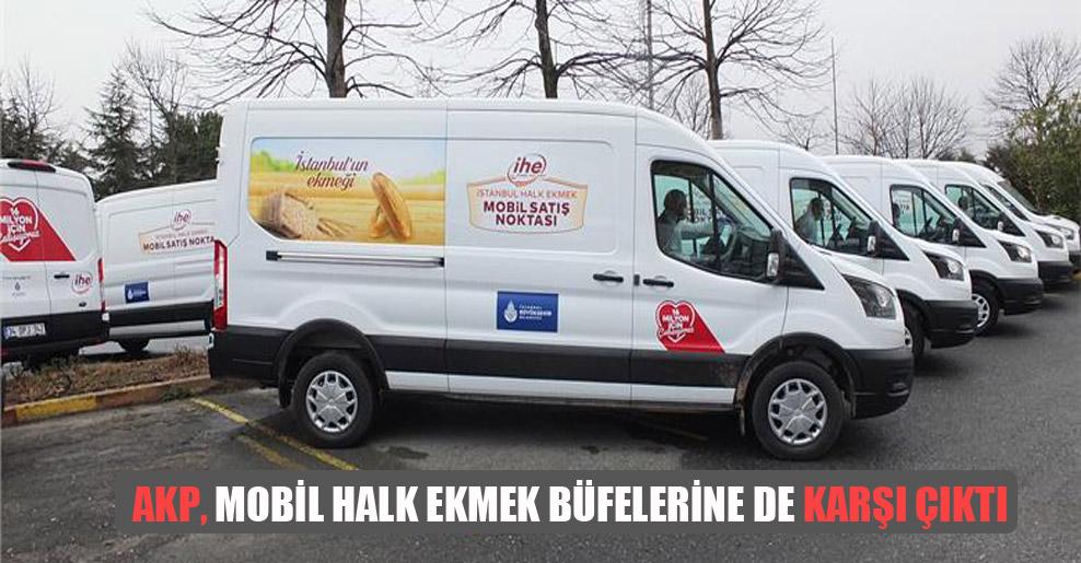 AKP, mobil halk ekmek büfelerine de karşı çıktı