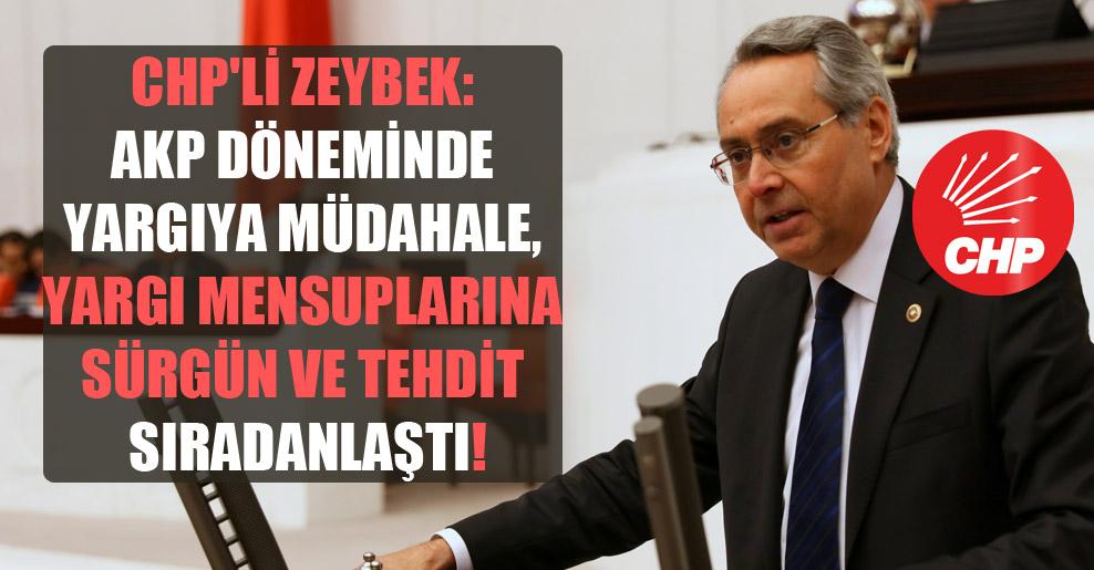 CHP'li Zeybek: AKP döneminde yargıya müdahale, yargı mensuplarına sürgün ve tehdit sıradanlaştı!