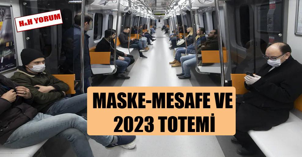 Maske-mesafe ve 2023 totemi