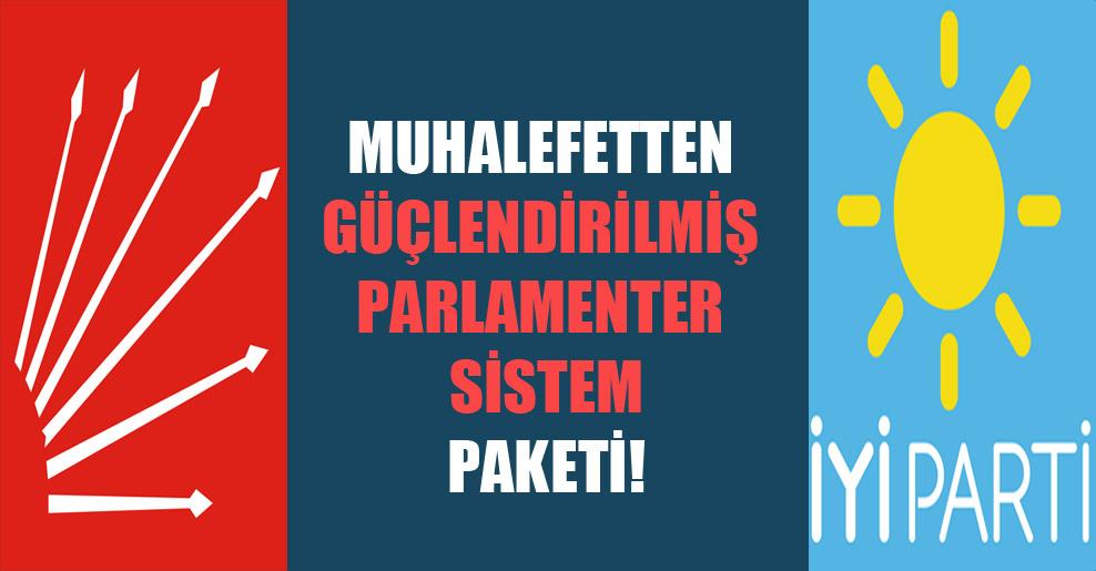 Muhalefetten güçlendirilmiş parlamenter sistem paketi!