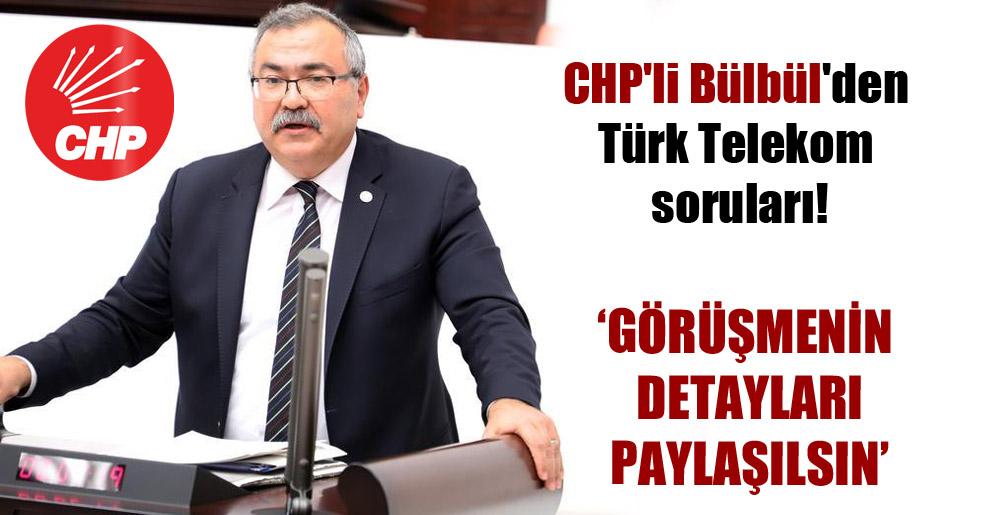 CHP'li Bülbül'den Türk Telekom soruları!