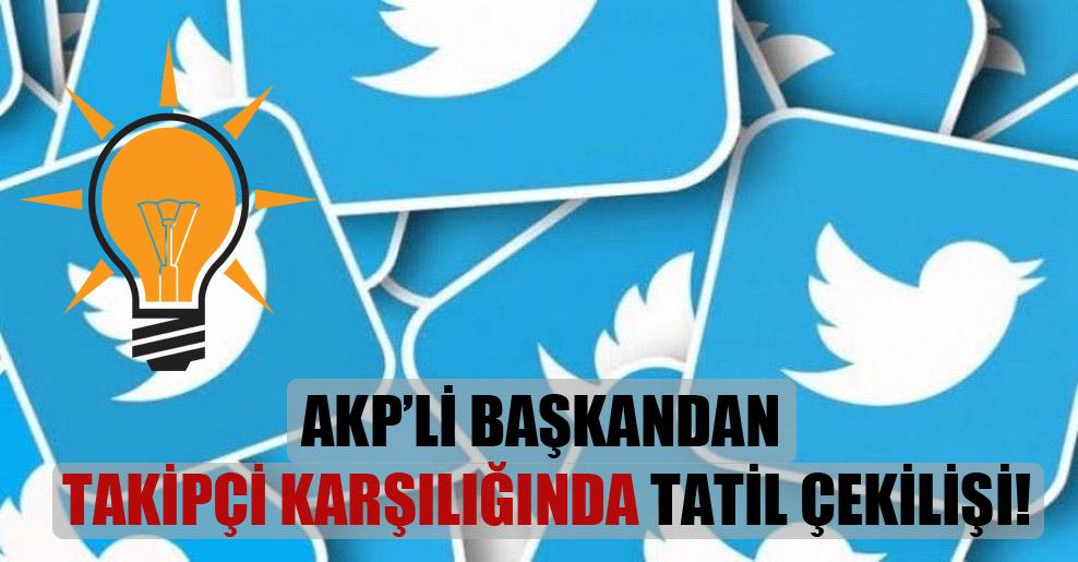 AKP'li başkandan takipçi karşılığında tatil çekilişi!