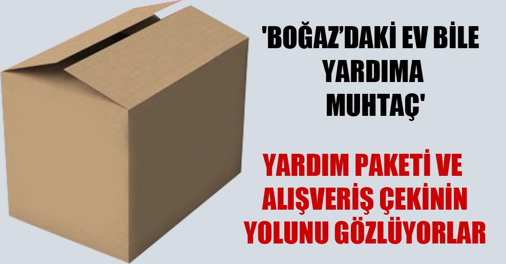 'Boğaz'daki ev bile yardıma muhtaç'