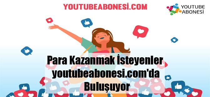 Para Kazanmak İsteyenler youtubeabonesi.com'da Buluşuyor