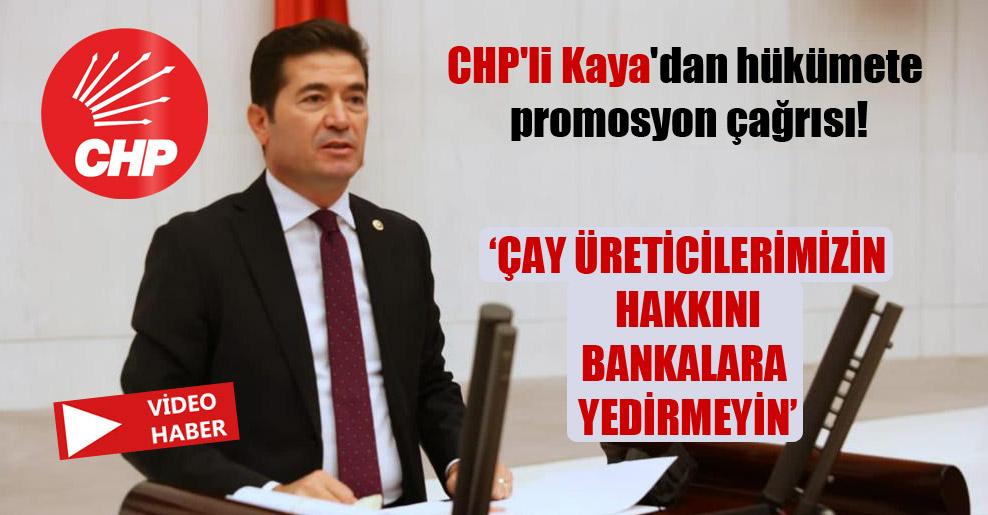 CHP'li Kaya'dan hükümete promosyon çağrısı!