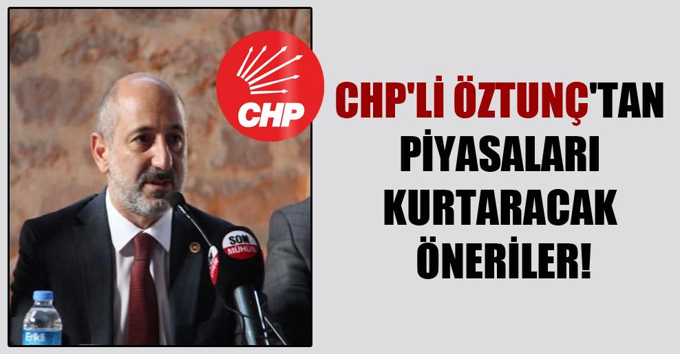 CHP'li Öztunç'tan piyasaları kurtaracak öneriler!
